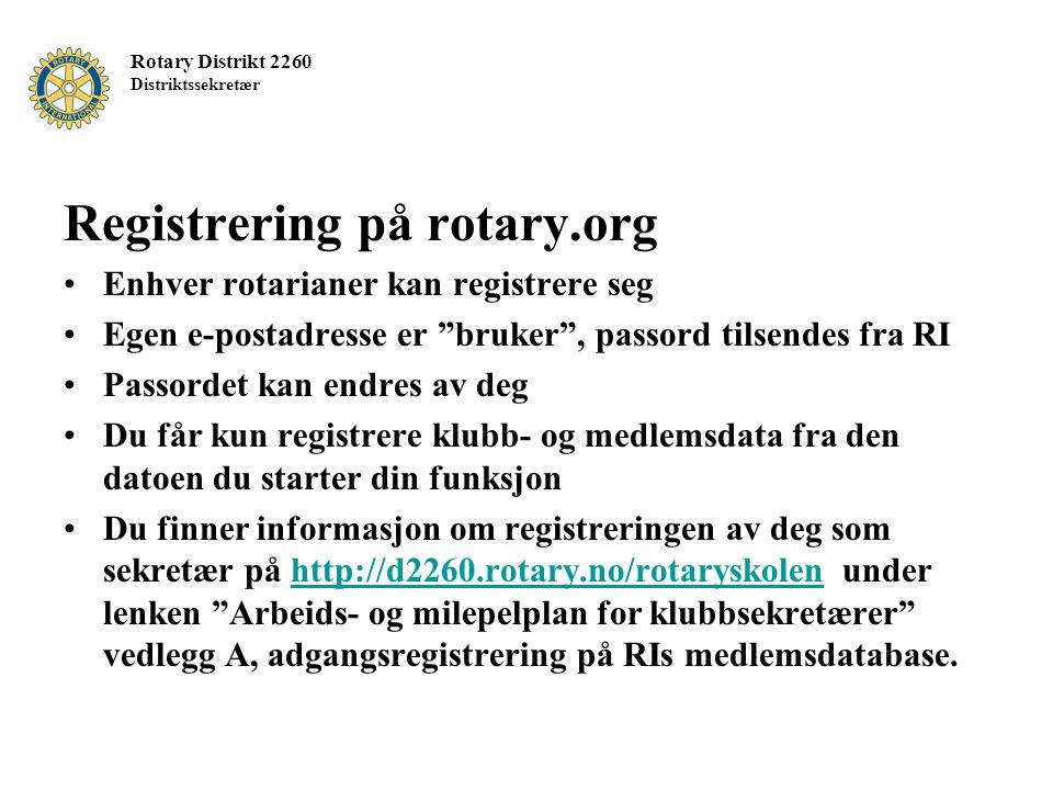 """Rotary Distrikt 2260 Distriktssekretær Registrering på rotary.org Enhver rotarianer kan registrere seg Egen e-postadresse er """"bruker"""", passord tilsend"""