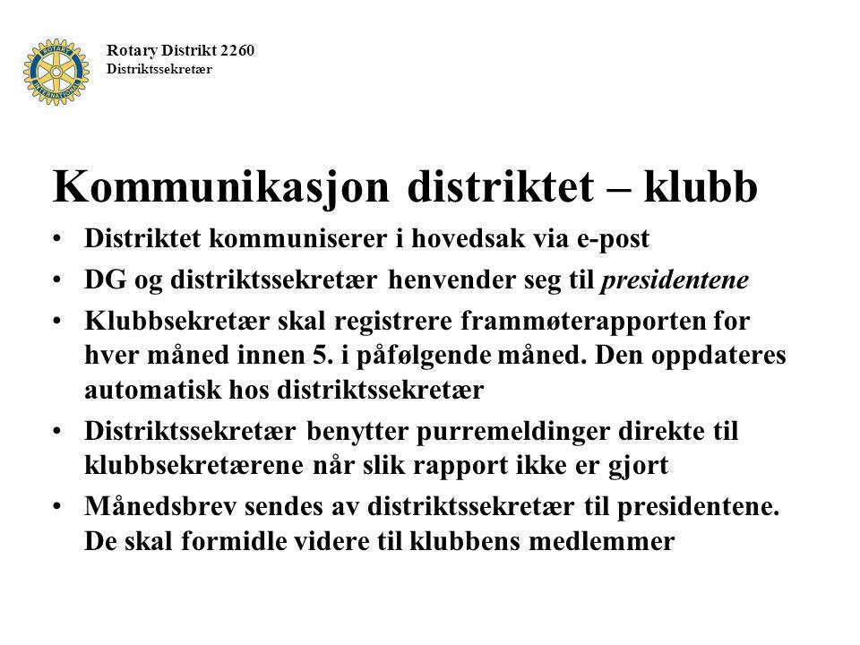 Rotary Distrikt 2260 Distriktssekretær Kommunikasjon distriktet – klubb Distriktet kommuniserer i hovedsak via e-post DG og distriktssekretær henvende