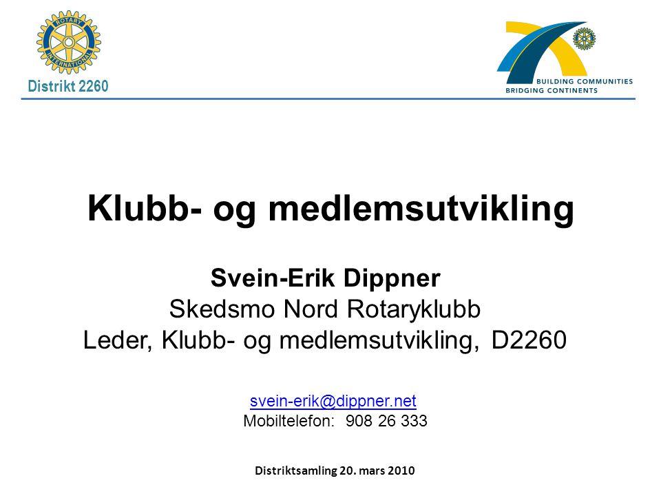 Distrikt 2260 Klubb- og medlemsutvikling Svein-Erik Dippner Skedsmo Nord Rotaryklubb Leder, Klubb- og medlemsutvikling, D2260 svein-erik@dippner.net M