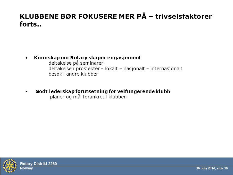 16 July 2014, side 10 KLUBBENE BØR FOKUSERE MER PÅ – trivselsfaktorer forts.. Kunnskap om Rotary skaper engasjement deltakelse på seminarer deltakelse