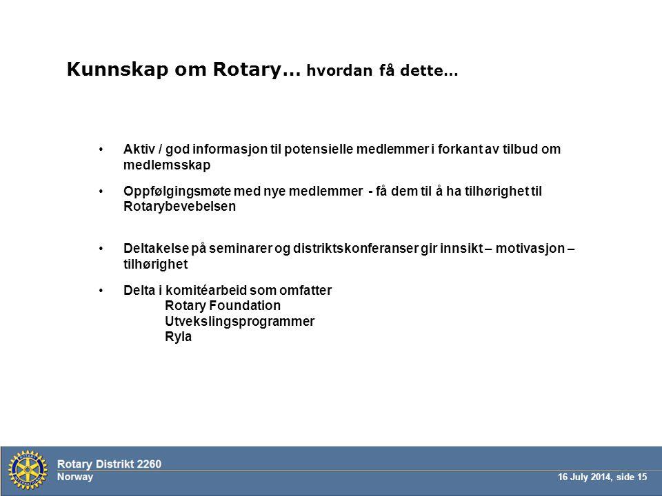 16 July 2014, side 15 Kunnskap om Rotary… hvordan få dette… Aktiv / god informasjon til potensielle medlemmer i forkant av tilbud om medlemsskap Oppfø