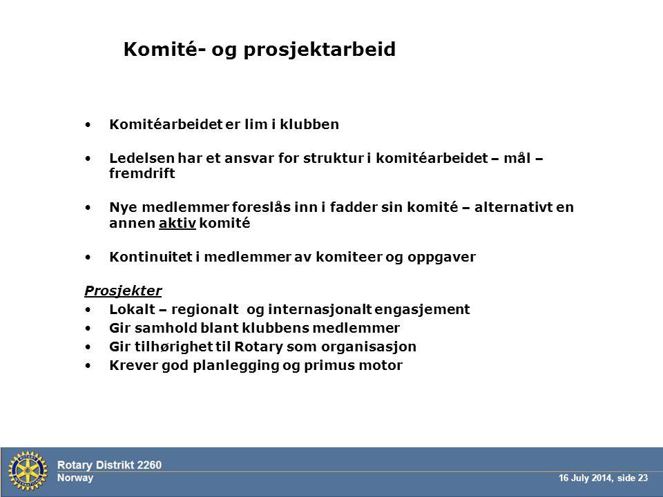 16 July 2014, side 23 Komité- og prosjektarbeid Komitéarbeidet er lim i klubben Ledelsen har et ansvar for struktur i komitéarbeidet – mål – fremdrift