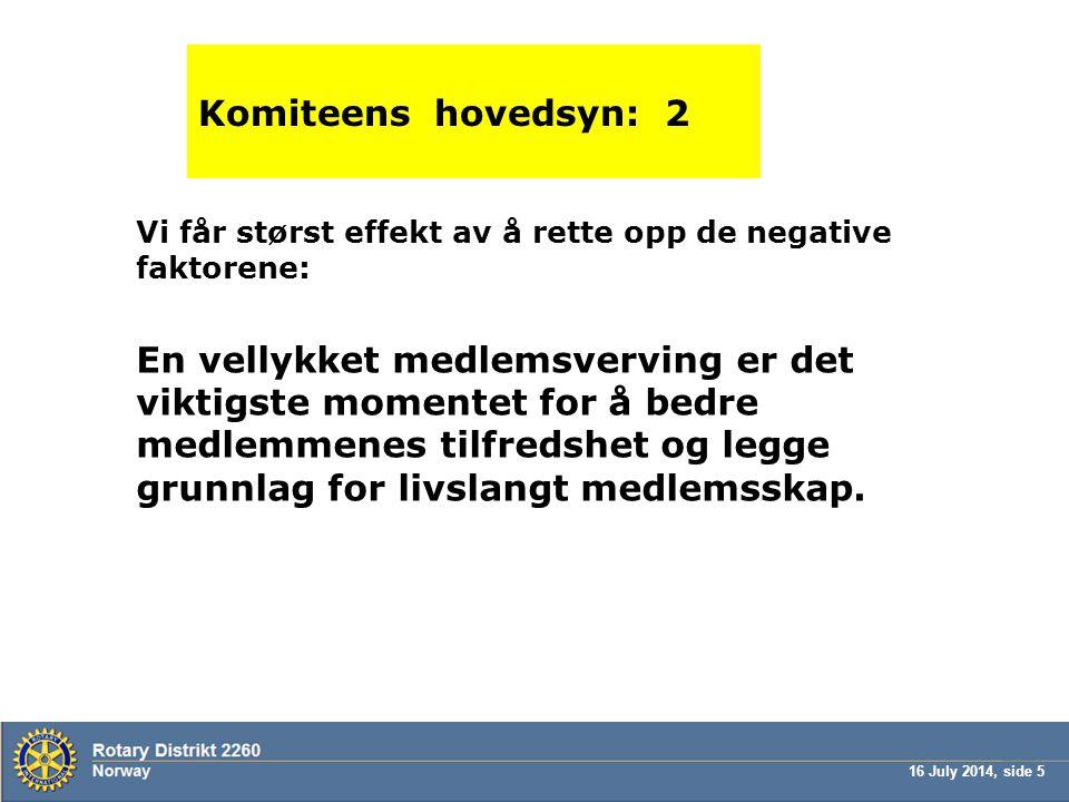 16 July 2014, side 26 Vær gjerne uenig, men finn alternative, bedre løsninger.