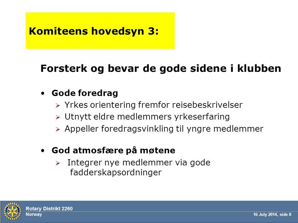 16 July 2014, side 8 Komiteens hovedsyn 3: Forsterk og bevar de gode sidene i klubben Gode foredrag  Yrkes orientering fremfor reisebeskrivelser  Ut