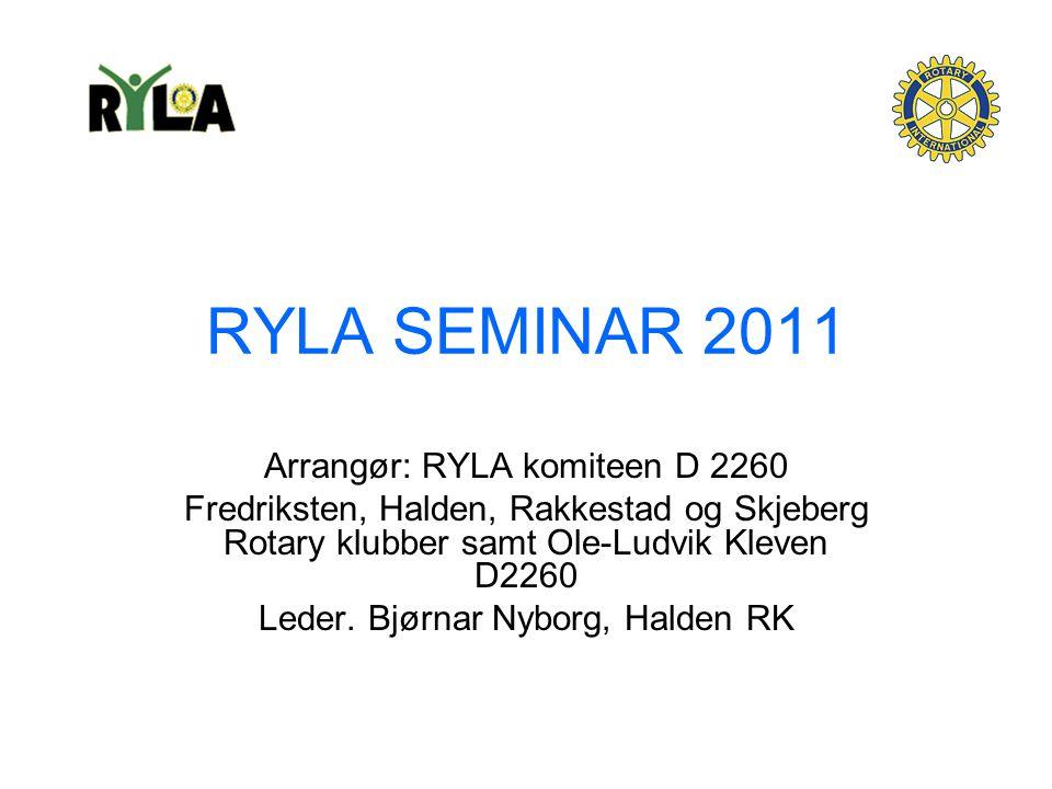 RYLA SEMINAR 2011 Arrangør: RYLA komiteen D 2260 Fredriksten, Halden, Rakkestad og Skjeberg Rotary klubber samt Ole-Ludvik Kleven D2260 Leder.