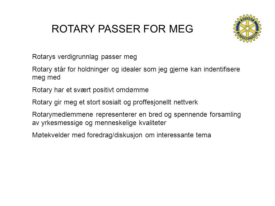 ROTARY PASSER FOR MEG Rotarys verdigrunnlag passer meg Rotary står for holdninger og idealer som jeg gjerne kan indentifisere meg med Rotary har et sv