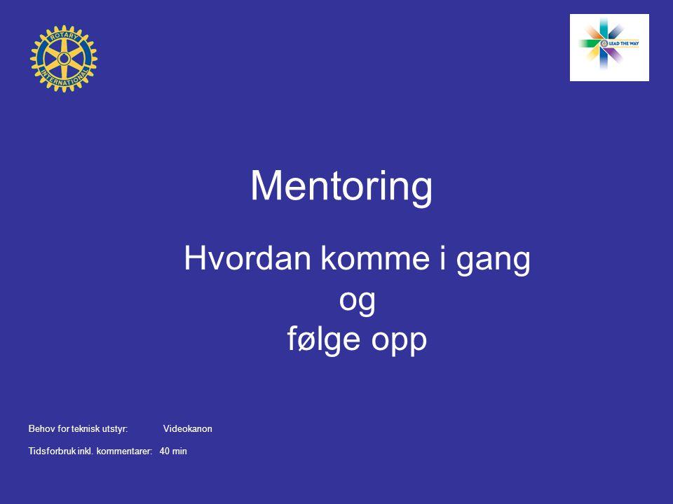 Hvordan komme i gang Styret bestemmer at klubben ønsker å satse på mentoring og hvilken komité som skal ha ansvaret for mentoringvirksomheten.