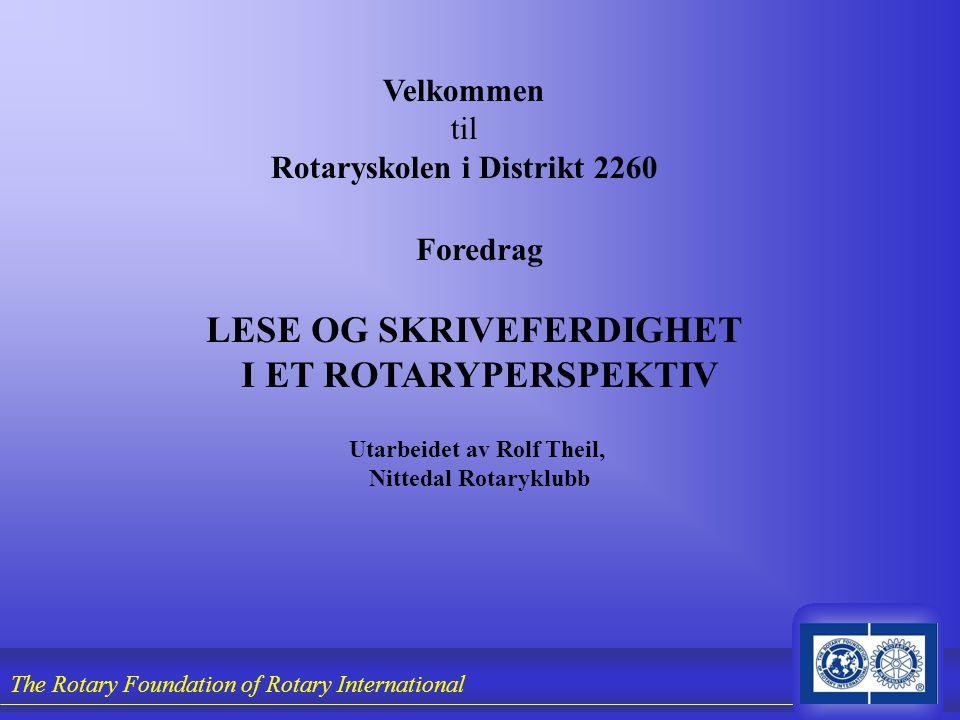 The Rotary Foundation of Rotary International Velkommen til Rotaryskolen i Distrikt 2260 Foredrag LESE OG SKRIVEFERDIGHET I ET ROTARYPERSPEKTIV Utarbe