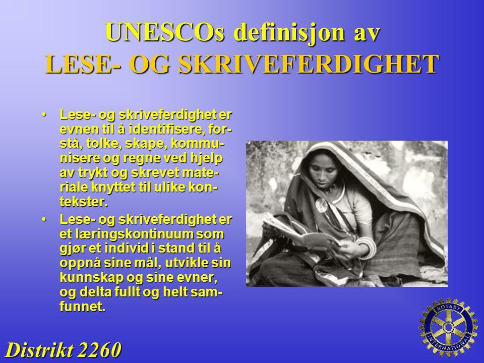 UNESCOs definisjon av LESE- OG SKRIVEFERDIGHET Distrikt 2260 Lese- og skriveferdighet er evnen til å identifisere, for- stå, tolke, skape, kommu- nise