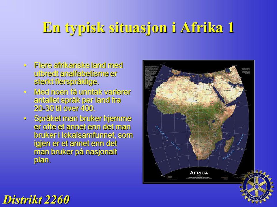 En typisk situasjon i Afrika 1 Distrikt 2260 Flere afrikanske land med utbredt analfabetisme er sterkt flerspråklige.Flere afrikanske land med utbredt