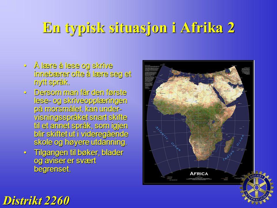 En typisk situasjon i Afrika 2 Distrikt 2260 Å lære å lese og skrive innebærer ofte å lære seg et nytt språk.Å lære å lese og skrive innebærer ofte å