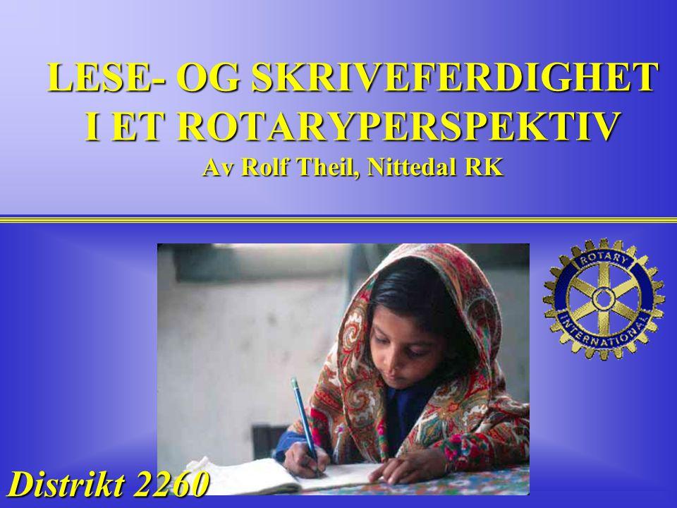 LESE- OG SKRIVEFERDIGHET I ET ROTARYPERSPEKTIV Av Rolf Theil, Nittedal RK Rotary Distrikt 2260 Distrikt 2260
