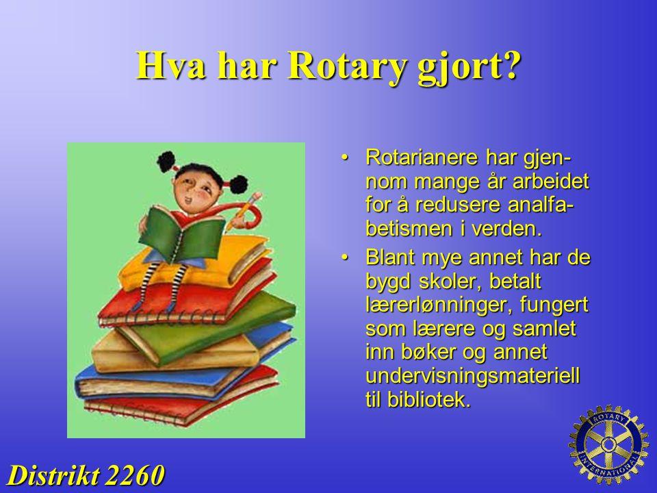 Hva har Rotary gjort? Rotarianere har gjen- nom mange år arbeidet for å redusere analfa- betismen i verden.Rotarianere har gjen- nom mange år arbeidet
