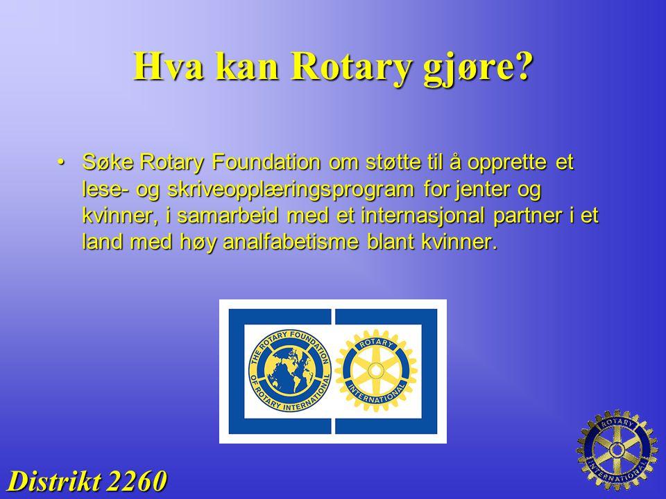 Hva kan Rotary gjøre? Søke Rotary Foundation om støtte til å opprette et lese- og skriveopplæringsprogram for jenter og kvinner, i samarbeid med et in