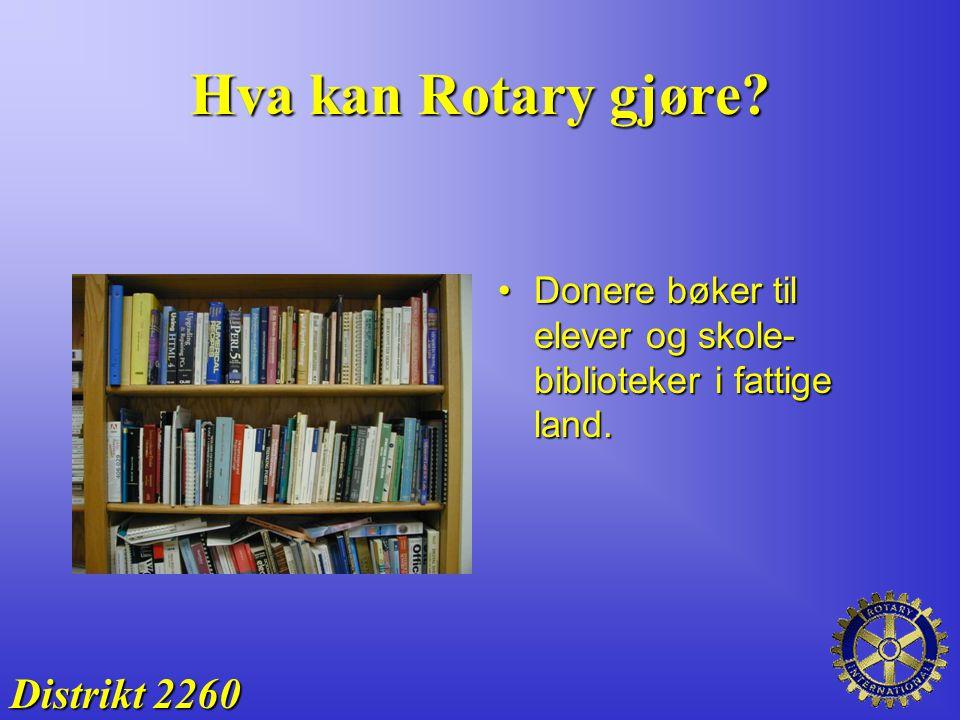 Hva kan Rotary gjøre? Donere bøker til elever og skole- biblioteker i fattige land.Donere bøker til elever og skole- biblioteker i fattige land. Distr
