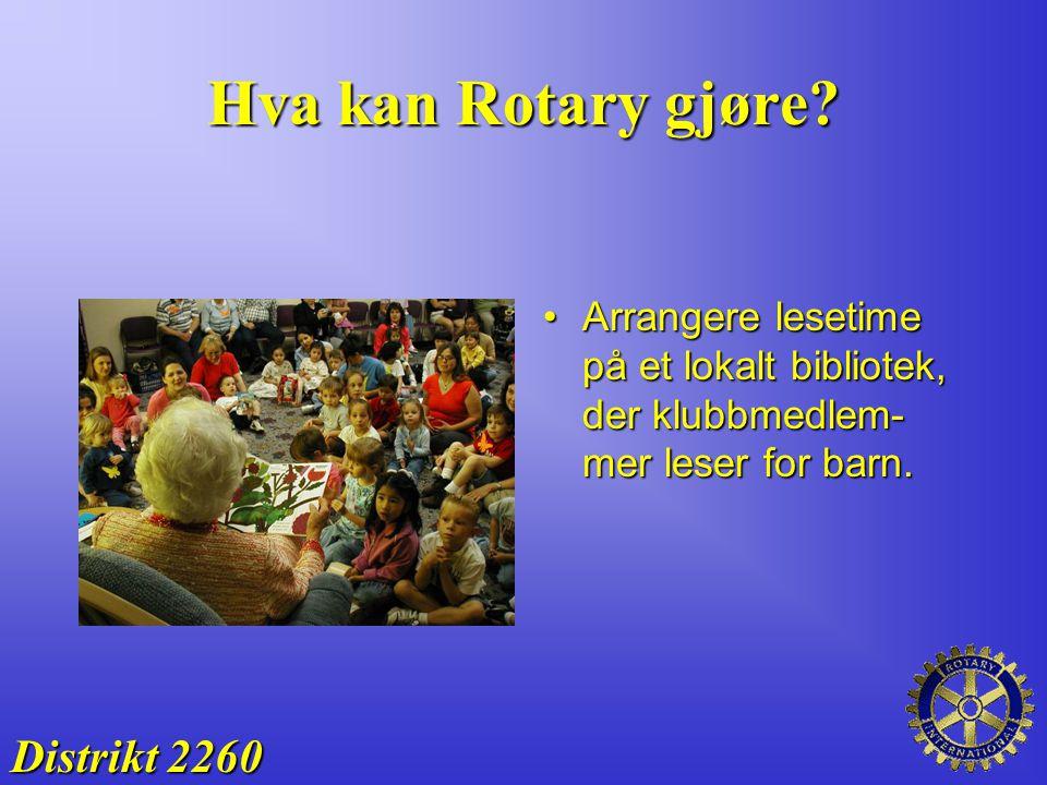 Hva kan Rotary gjøre? Arrangere lesetime på et lokalt bibliotek, der klubbmedlem- mer leser for barn.Arrangere lesetime på et lokalt bibliotek, der kl