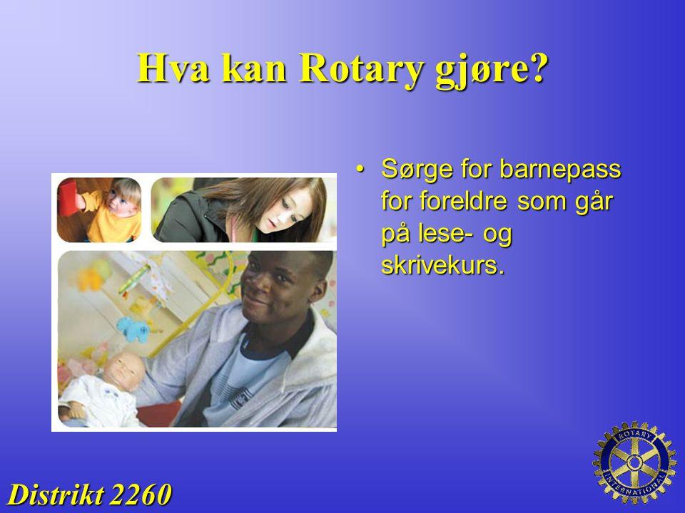 Hva kan Rotary gjøre? Sørge for barnepass for foreldre som går på lese- og skrivekurs.Sørge for barnepass for foreldre som går på lese- og skrivekurs.