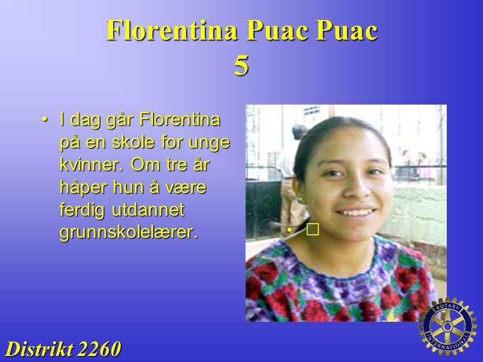 Florentina Puac Puac 5 I dag går Florentina på en skole for unge kvinner. Om tre år håper hun å være ferdig utdannet grunnskolelærer.I dag går Florent