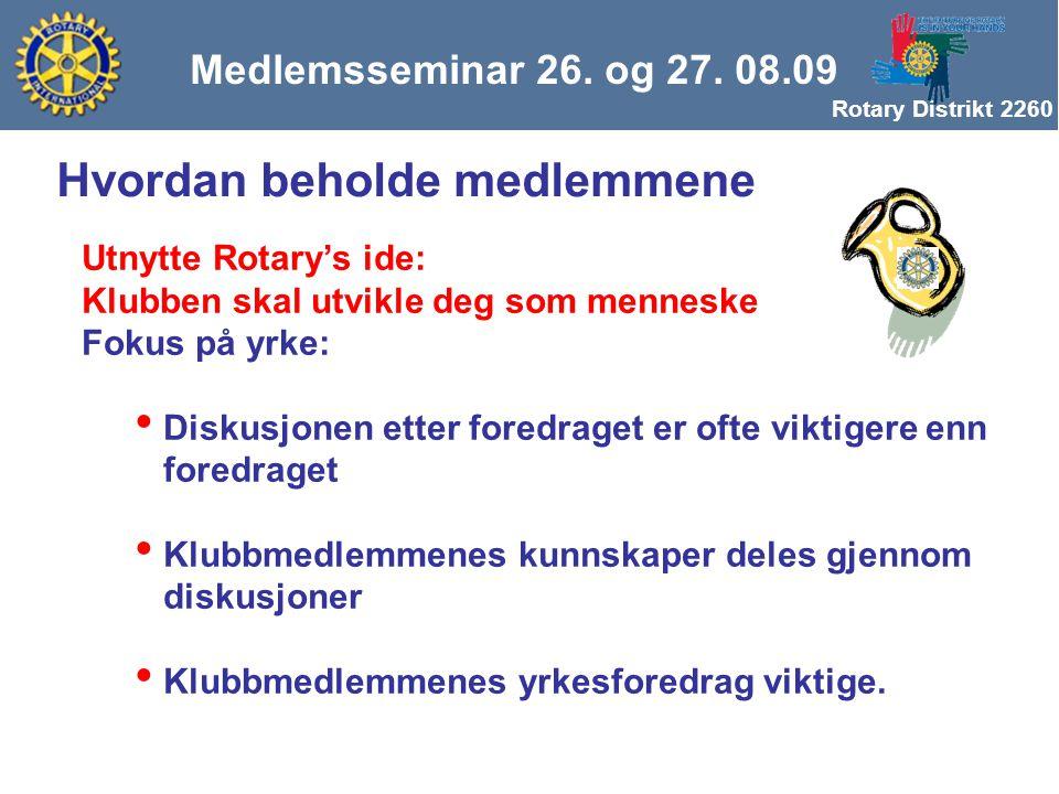 Rotary Distrikt 2260 Medlemsseminar 26. og 27. 08.09 Hvordan beholde medlemmene Utnytte Rotary's ide: Klubben skal utvikle deg som menneske Fokus på y