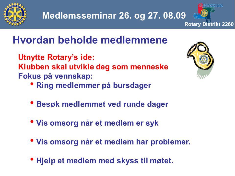 Rotary Distrikt 2260 Medlemsseminar 26. og 27. 08.09 Hvordan beholde medlemmene Utnytte Rotary's ide: Klubben skal utvikle deg som menneske Fokus på v