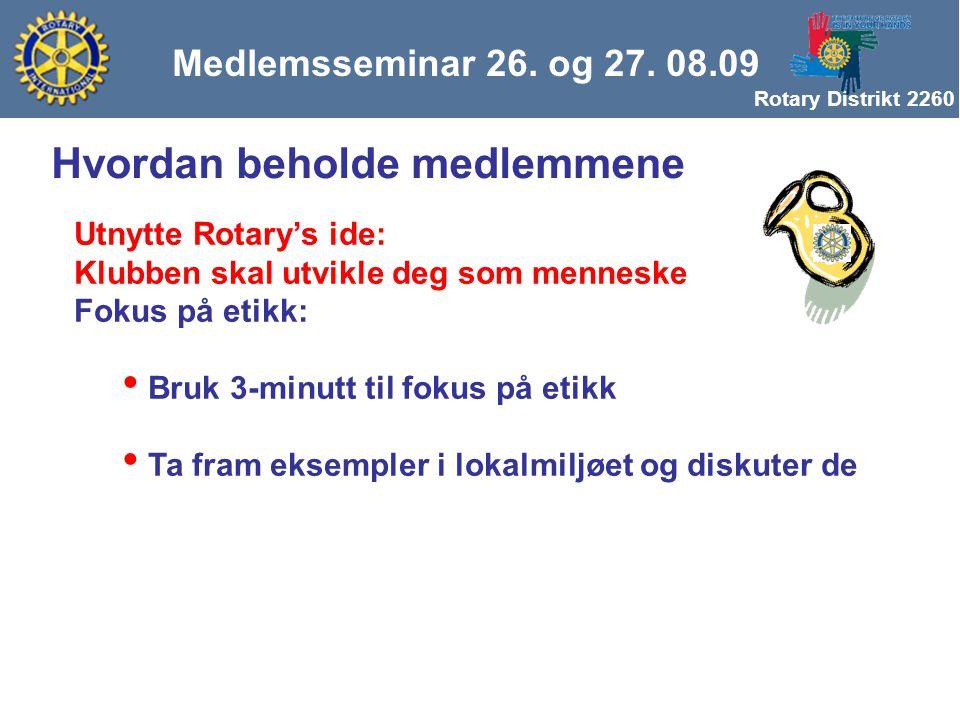 Rotary Distrikt 2260 Medlemsseminar 26. og 27. 08.09 Hvordan beholde medlemmene Utnytte Rotary's ide: Klubben skal utvikle deg som menneske Fokus på e