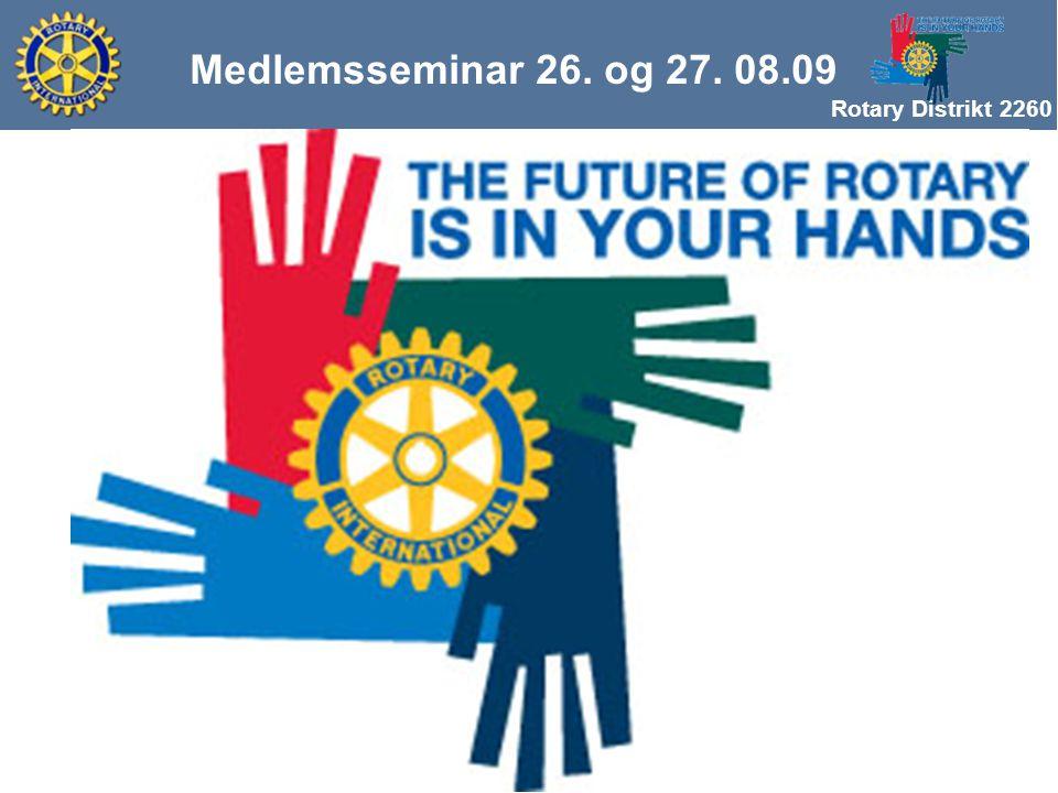 Rotary Distrikt 2260 Husk: Når vi skal skaffe nye Medlemmer må vi kunne: Hva er Rotary og hvordan skiller Rotary seg fra andre organisasjoner Medlemss