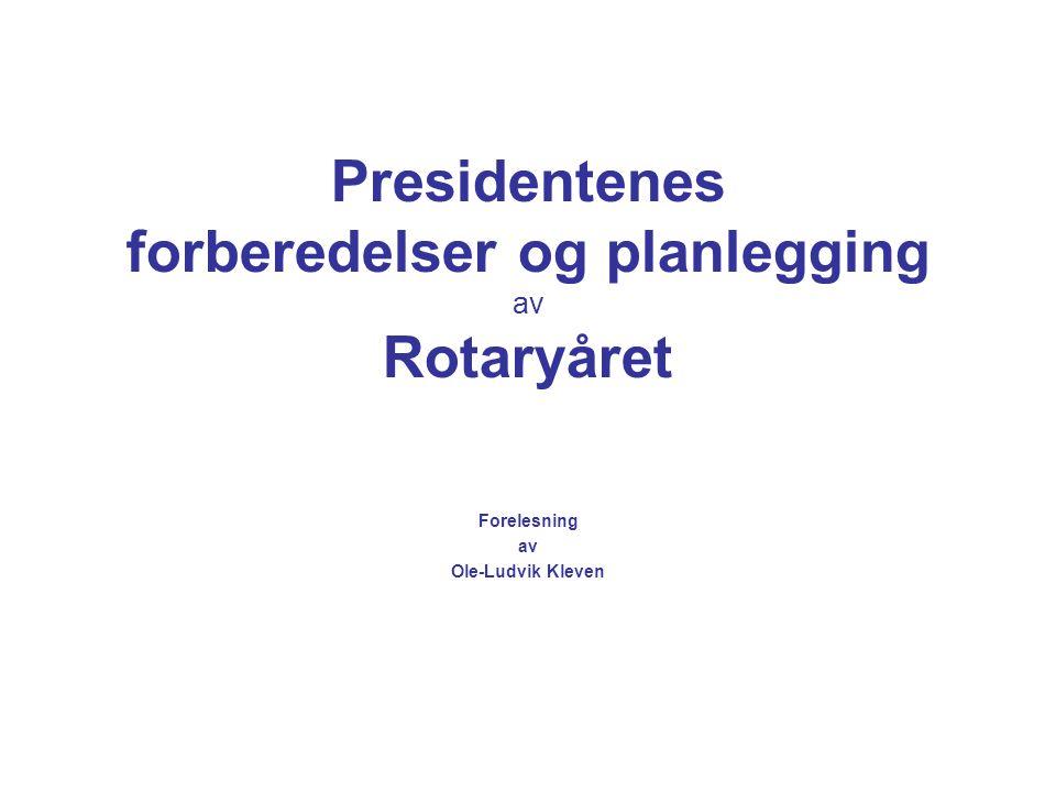 Presidentenes forberedelser og planlegging av Rotaryåret Forelesning av Ole-Ludvik Kleven