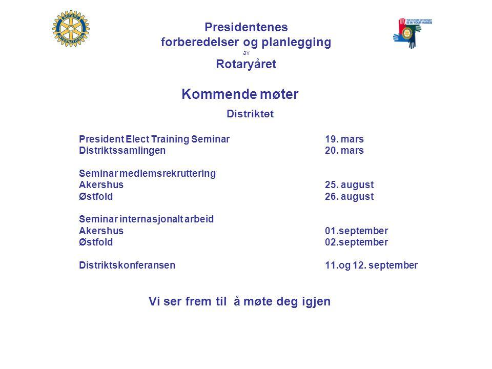 Presidentenes forberedelser og planlegging av Rotaryåret Kommende møter Distriktet President Elect Training Seminar19.