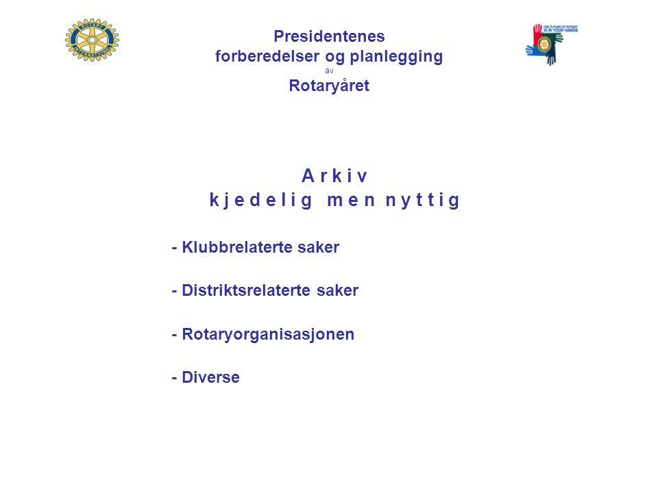 Presidentenes forberedelser og planlegging av Rotaryåret A r k i v k j e d e l i g m e n n y t t i g - Klubbrelaterte saker - Distriktsrelaterte saker - Rotaryorganisasjonen - Diverse