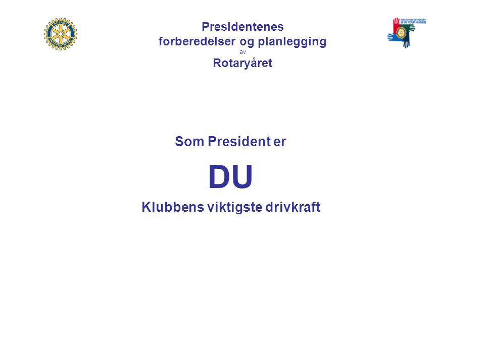 Som President er DU Klubbens viktigste drivkraft