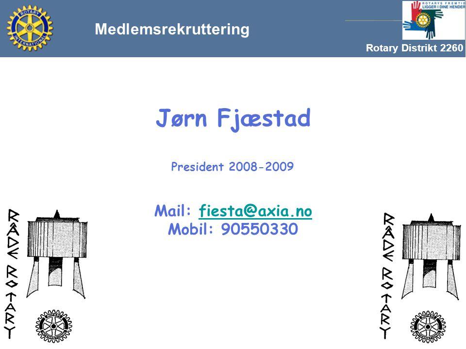 Rotary Distrikt 2260 Jørn Fjæstad President 2008-2009 Mail: fiesta@axia.no Mobil: 90550330fiesta@axia.no Medlemsrekruttering