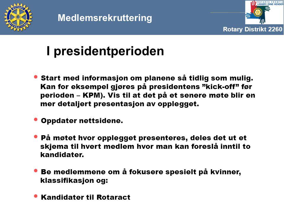 Rotary Distrikt 2260 Medlemsrekruttering I presidentperioden Start med informasjon om planene så tidlig som mulig.