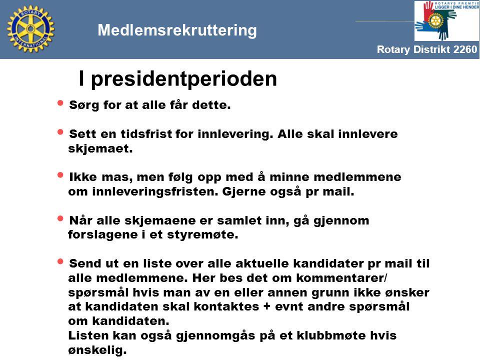 Rotary Distrikt 2260 Medlemsrekruttering I presidentperioden Sørg for at alle får dette.