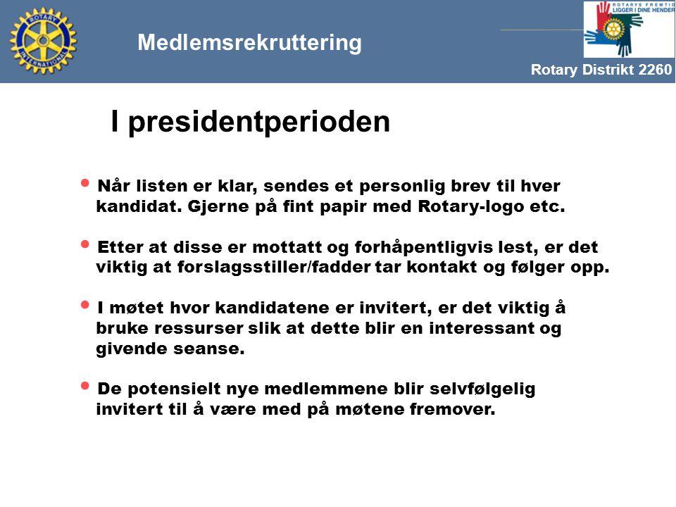 Rotary Distrikt 2260 Medlemsrekruttering I presidentperioden Når listen er klar, sendes et personlig brev til hver kandidat.