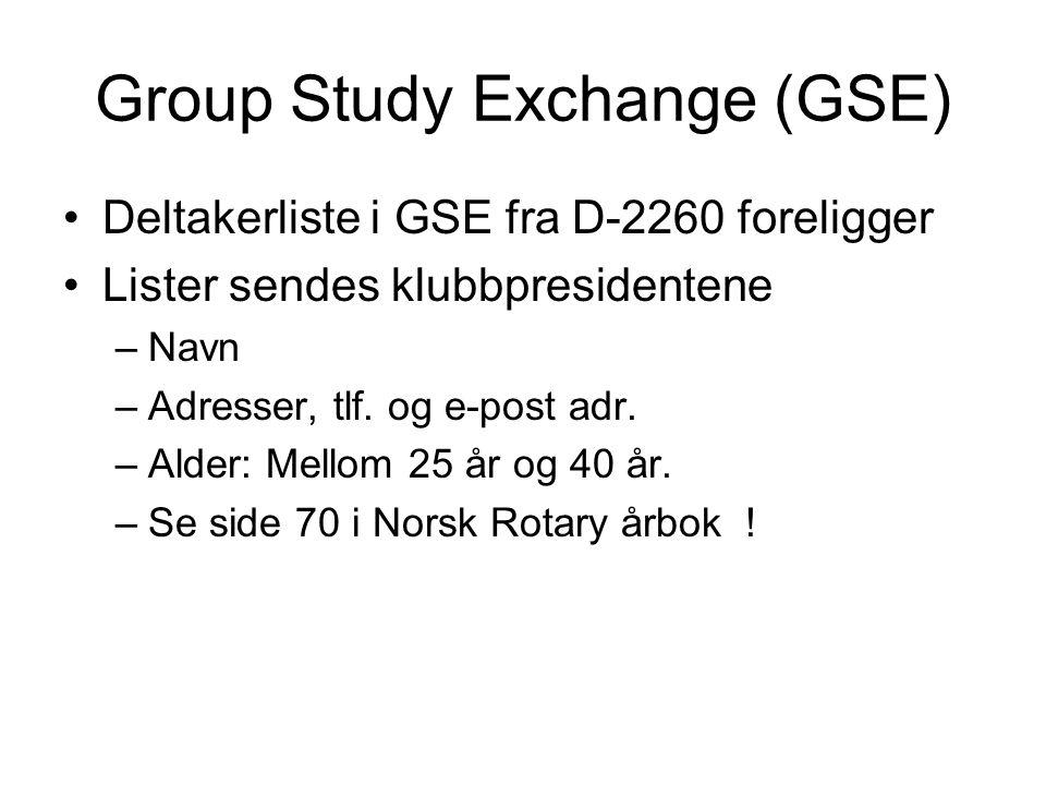 Group Study Exchange (GSE) Deltakerliste i GSE fra D-2260 foreligger Lister sendes klubbpresidentene –Navn –Adresser, tlf. og e-post adr. –Alder: Mell