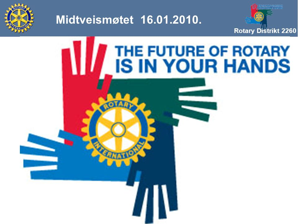Rotary Distrikt 2260 Midtveismøtet 16.01.2010. Lykke til med resten av Rotaryåret