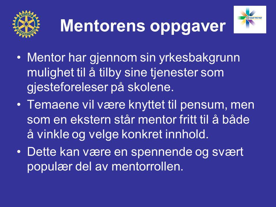 Mentorens oppgaver Mentor har gjennom sin yrkesbakgrunn mulighet til å tilby sine tjenester som gjesteforeleser på skolene.