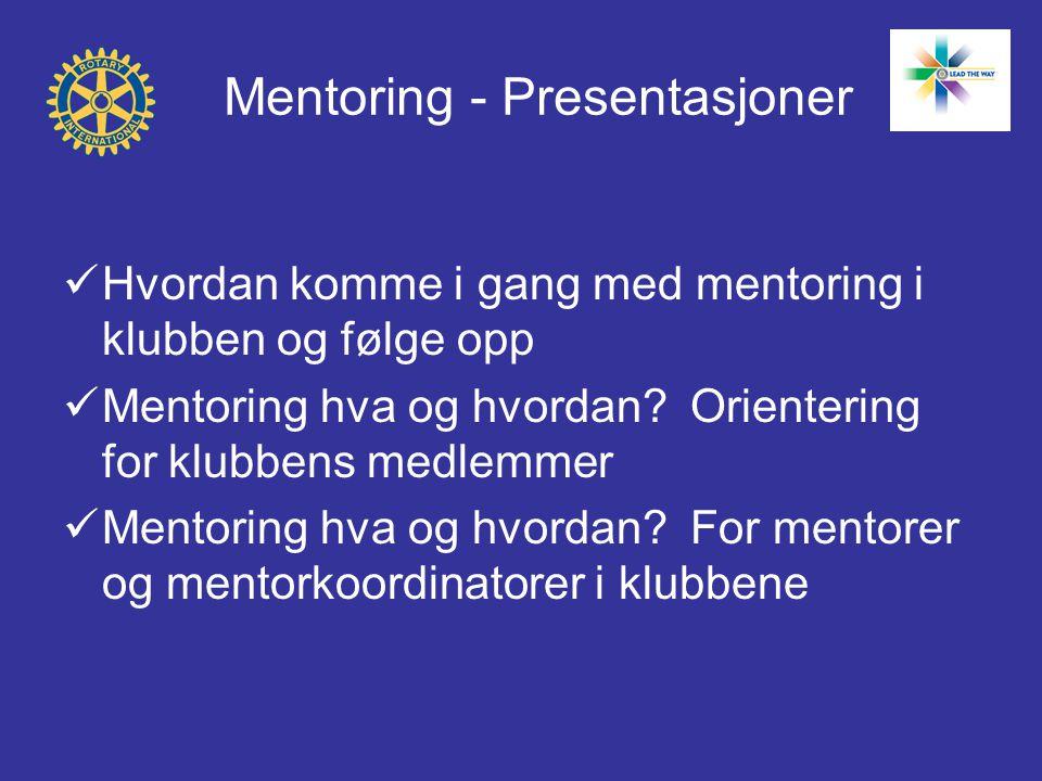 Mentoring - Presentasjoner Hvordan komme i gang med mentoring i klubben og følge opp Mentoring hva og hvordan.
