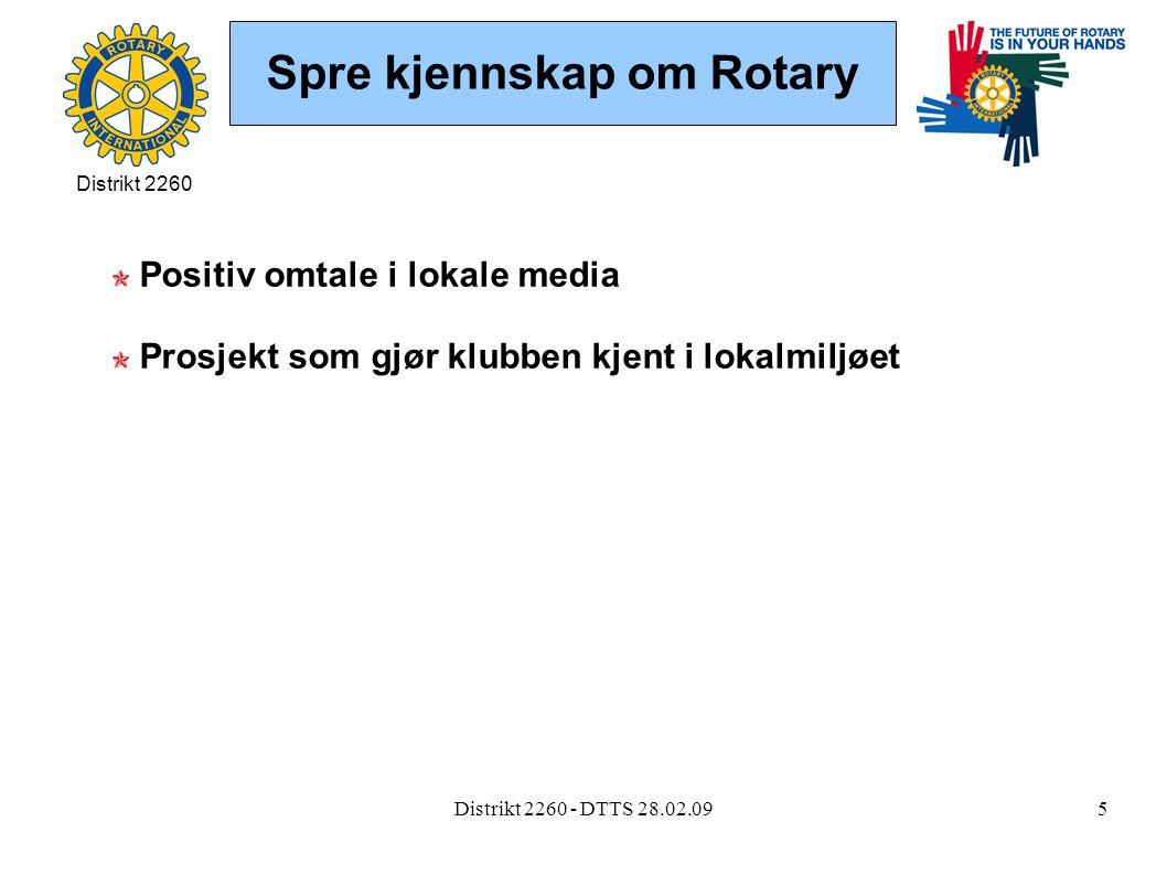 Distrikt 2260 - DTTS 28.02.095 Spre kjennskap om Rotary Positiv omtale i lokale media Prosjekt som gjør klubben kjent i lokalmiljøet Distrikt 2260