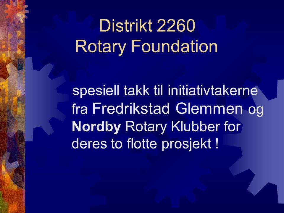 Distrikt 2260 Rotary Foundation spesiell takk til initiativtakerne fra Fredrikstad Glemmen og Nordby Rotary Klubber for deres to flotte prosjekt !