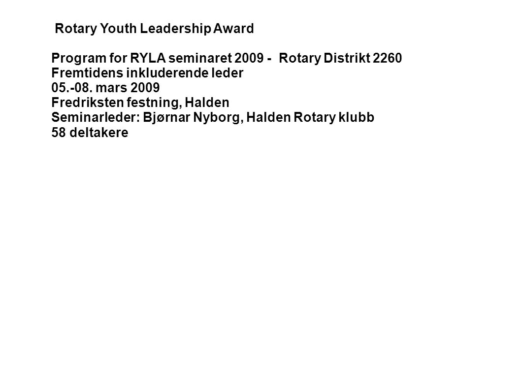 Rotary Youth Leadership Award Program for RYLA seminaret 2009 - Rotary Distrikt 2260 Fremtidens inkluderende leder 05.-08.