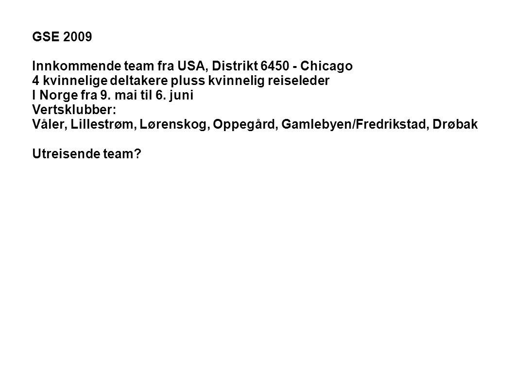 GSE 2009 Innkommende team fra USA, Distrikt 6450 - Chicago 4 kvinnelige deltakere pluss kvinnelig reiseleder I Norge fra 9. mai til 6. juni Vertsklubb