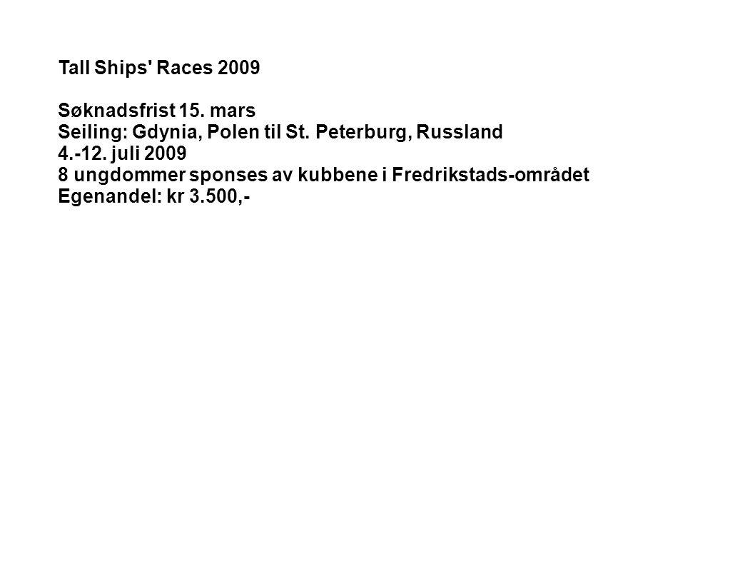 Tall Ships' Races 2009 Søknadsfrist 15. mars Seiling: Gdynia, Polen til St. Peterburg, Russland 4.-12. juli 2009 8 ungdommer sponses av kubbene i Fred