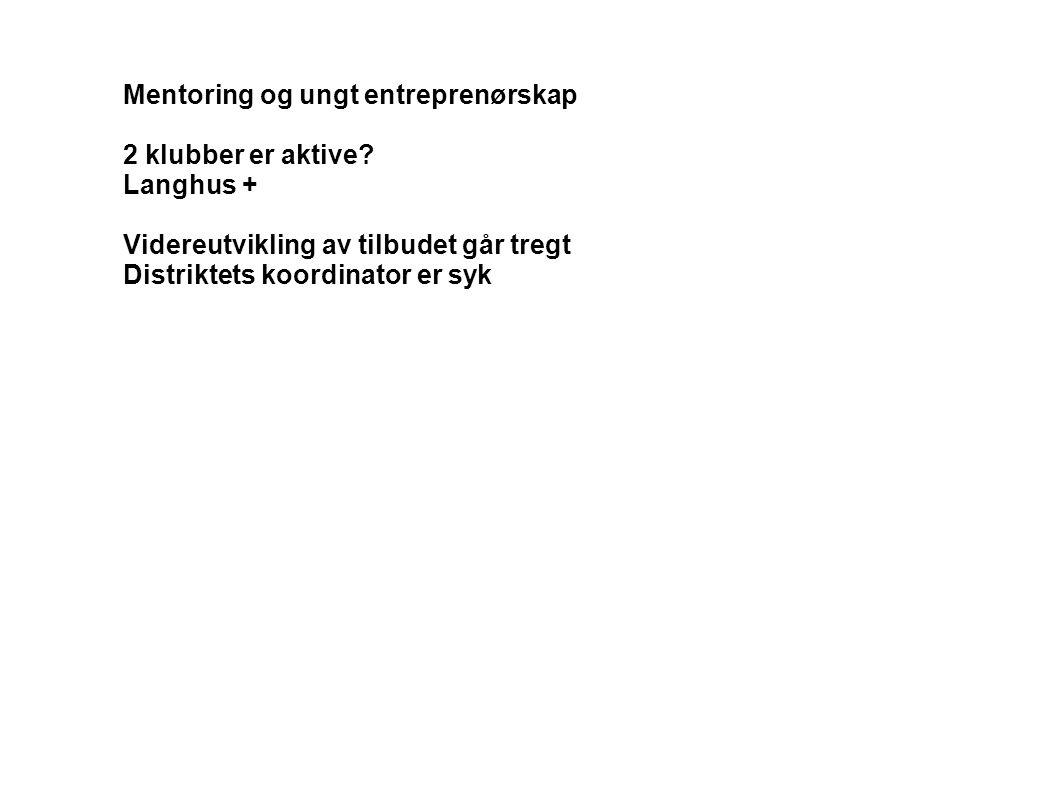 Mentoring og ungt entreprenørskap 2 klubber er aktive? Langhus + Videreutvikling av tilbudet går tregt Distriktets koordinator er syk