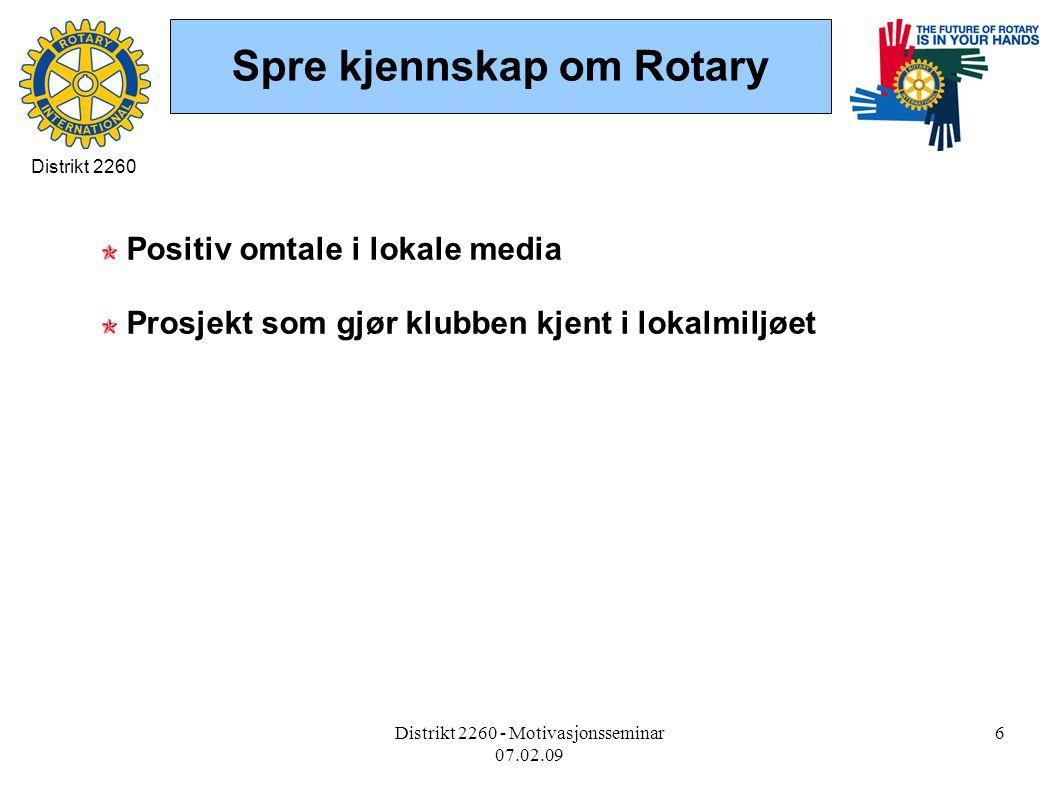 Distrikt 2260 - Motivasjonsseminar 07.02.09 6 Spre kjennskap om Rotary Positiv omtale i lokale media Prosjekt som gjør klubben kjent i lokalmiljøet Distrikt 2260