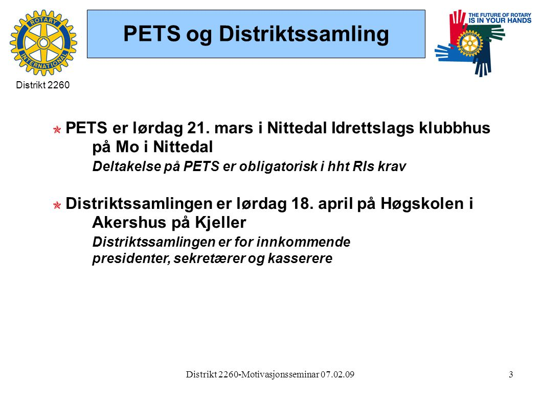 Distrikt 2260-Motivasjonsseminar 07.02.093 PETS og Distriktssamling PETS er lørdag 21. mars i Nittedal Idrettslags klubbhus på Mo i Nittedal Deltakels