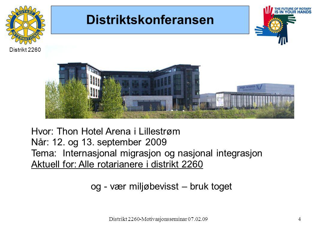 Distrikt 2260-Motivasjonsseminar 07.02.094 Distriktskonferansen Distrikt 2260 Hvor: Thon Hotel Arena i Lillestrøm Når: 12. og 13. september 2009 Tema: