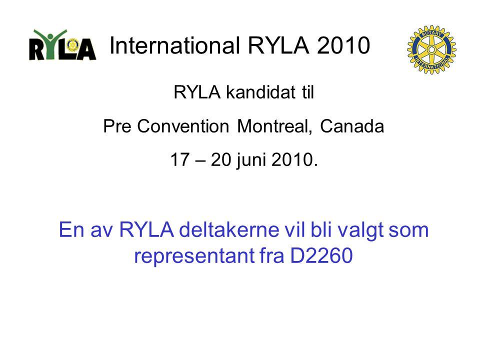 International RYLA 2010 RYLA kandidat til Pre Convention Montreal, Canada 17 – 20 juni 2010. En av RYLA deltakerne vil bli valgt som representant fra