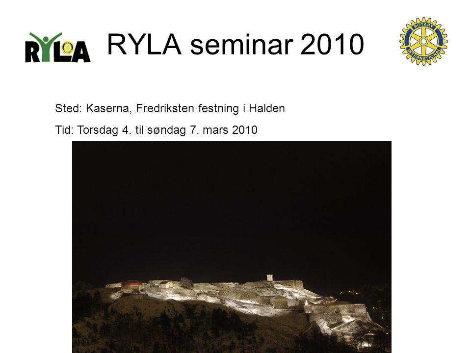 RYLA seminar 2010 Sted: Kaserna, Fredriksten festning i Halden Tid: Torsdag 4. til søndag 7. mars 2010