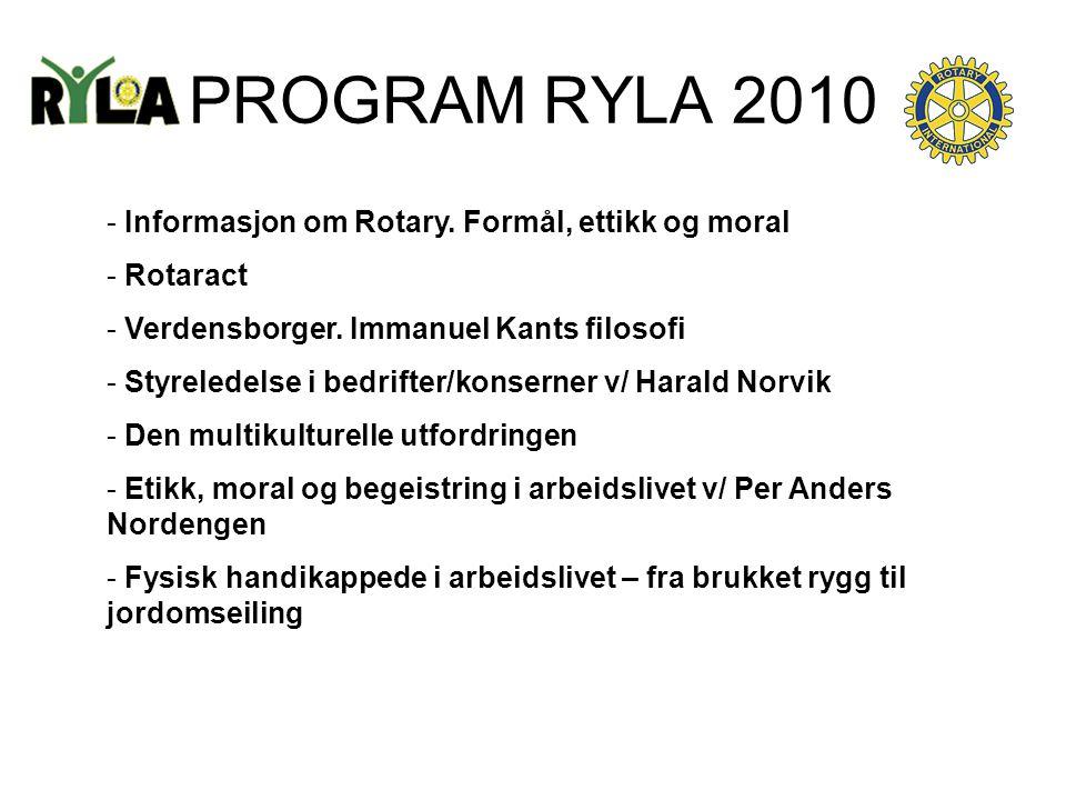 PROGRAM RYLA 2010 - Informasjon om Rotary. Formål, ettikk og moral - Rotaract - Verdensborger. Immanuel Kants filosofi - Styreledelse i bedrifter/kons